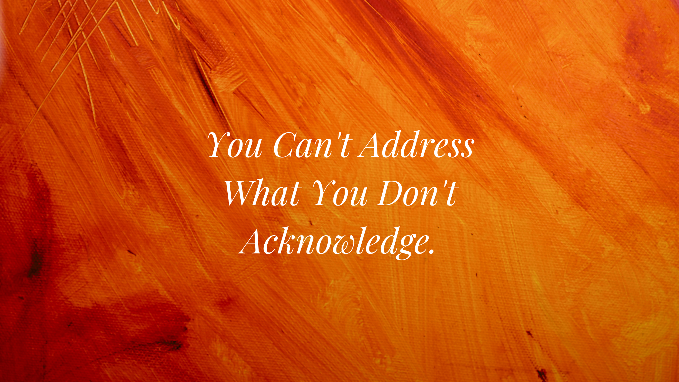 """You are currently viewing """"You Can't Address What You Don't Acknowledge"""""""